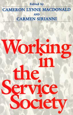 Working in the Service Society By Macdonald, Cameron Lynne (EDT)/ Sirianni, Carmen (EDT)